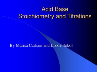 Acid Base  Stoichiometry and Titrations