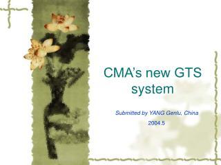 CMA's new GTS system