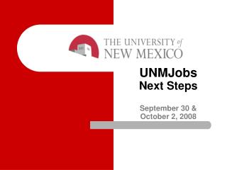UNMJobs Next Steps September 30 &  October 2, 2008