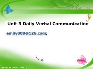 Unit 3 Daily Verbal Communication emily008@126 ;