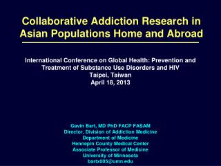 Collaborative Addiction Research in Asian  Populations  Home and Abroad