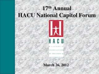 17 th  Annual  HACU National Capitol Forum