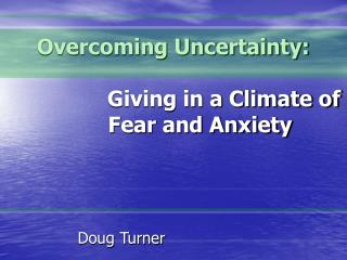 Overcoming Uncertainty:                                         Giving in a Climate of                         Fear and