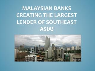 Malaysia creating largest lender in Southeast Asia