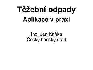 Ing. Jan Kaňka Český báňský úřad