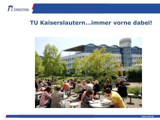 TU Kaiserslautern… immer vorne dabei !