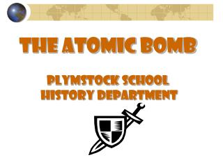 THE ATOMIC BOMB Plymstock School  history department