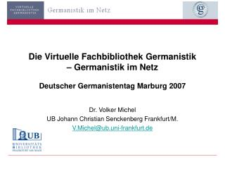 Dr. Volker Michel UB Johann Christian Senckenberg Frankfurt/M. V.Michel@ub.uni-frankfurt.de
