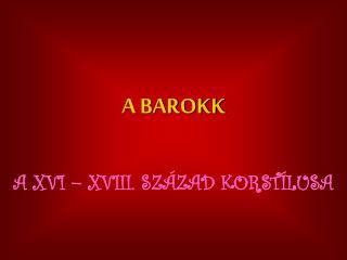 A BAROKK A XVI � XVIII. SZ�ZAD KORST�LUSA