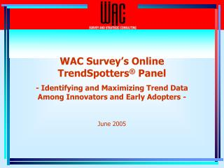 WAC Survey s Online  TrendSpotters  Panel   - Identifying and Maximizing Trend Data  Among Innovators and Early Adopters