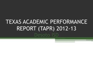 TEXAS ACADEMIC PERFORMANCE REPORT (TAPR) 2012-13 Desoto ISD