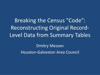 "Breaking the Census ""Code"": Reconstructing Original Record-Level Data from Summary Tables"
