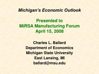 Michigan s Economic Outlook  Presented to MiRSA Manufacturing Forum April 15, 2008