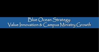 Blue Ocean Strategy: Value Innovation  Campus Ministry Growth