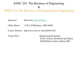 ENSC 201: The Business of Engineering & ENSC 411: The Business of Entrepreneurial Engineering