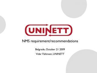 NMS requirement/recommendations Belgrade, October 21 2009 Vidar Faltinsen, UNINETT