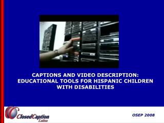 CAPTIONS AND VIDEO DESCRIPTION: EDUCATIONAL TOOLS FOR HISPANIC CHILDREN  WITH DISABILITIES