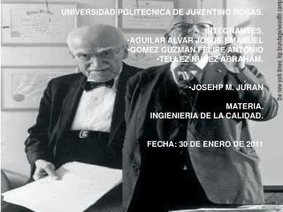 UNIVERSIDAD POLITECNICA DE JUVENTINO ROSAS. INTEGRANTES. AGUILAR ALVAR JOSUE EMANUEL