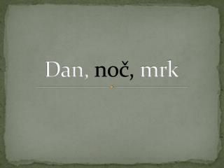 Dan,  noč,  mrk