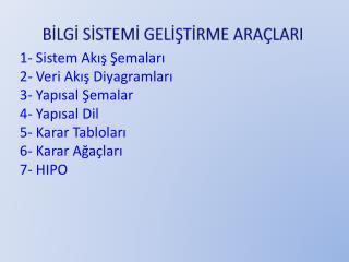 1- Sistem Akış Şemaları 2- Veri Akış Diyagramları 3- Yapısal Şemalar 4- Yapısal Dil