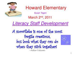 Howard Elementary Susan Tegen March 2 nd , 2011 Literacy Staff Development