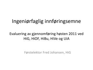Førstelektor Fred Johansen,  HiG