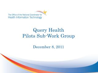 Query Health Pilots Sub-Work Group December 8, 2011