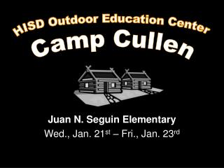 Juan N. Seguin Elementary Wed., Jan. 21 st  – Fri., Jan. 23 rd