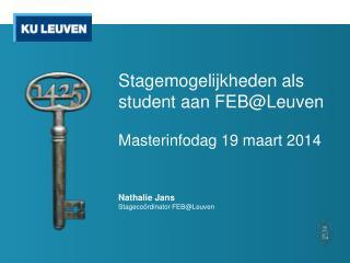 Stagemogelijkheden als student aan  FEB@Leuven Masterinfodag 19  maart 2014