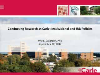 Conducting Research at Carle: Institutional and IRB Policies Kyle L. Galbraith, PhD