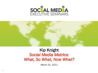 Kip Knight Social Media Metrics:  What, So What, Now What?