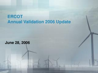 ERCOT Annual Validation 2006 Update