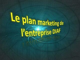 Le plan marketing de l'entreprise DIAF