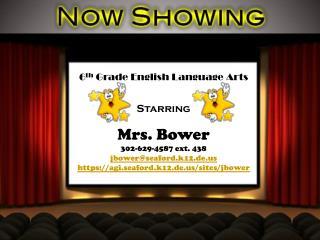 6 th  Grade English Language Arts Starring Mrs. Bower