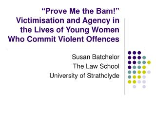 Susan Batchelor The Law School University of Strathclyde