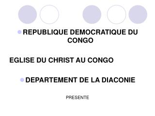 REPUBLIQUE DEMOCRATIQUE DU CONGO EGLISE DU CHRIST AU CONGO DEPARTEMENT DE LA DIACONIE PRESENTE