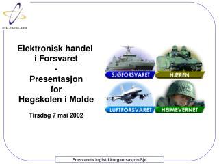 Elektronisk handel  i Forsvaret - Presentasjon for Høgskolen i Molde Tirsdag 7 mai 2002