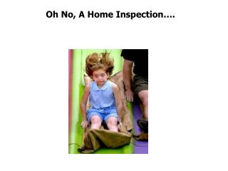 Oh No, A Home Inspection….
