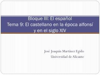 Bloque III: El español Tema 9: El castellano en la época alfonsí y en el siglo XIV