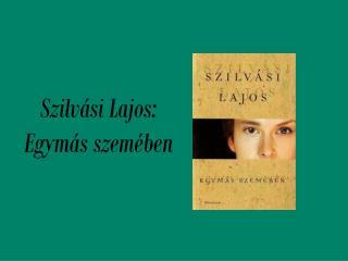 Szilvási Lajos: Egymás szemében