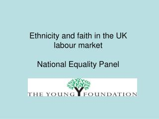 Ethnicity and faith in the UK  labour market National Equality Panel