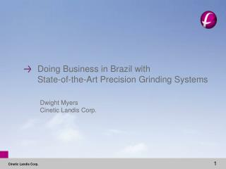 Doing Business in Brazil with  State-of-the-Art Precision Grinding Systems