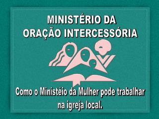 MINISTÉRIO DA ORAÇÃO INTERCESSÓRIA
