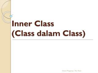 Inner Class  (Class  dalam  Class)