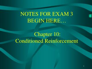 NOTES FOR EXAM 3 BEGIN HERE…  Chapter 10: Conditioned Reinforcement