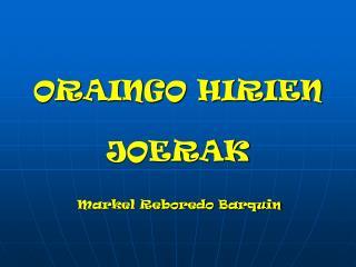ORAINGO HIRIEN  JOERAK