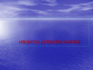 HIRI BATEN AZTERKETA: GAZTEIZ