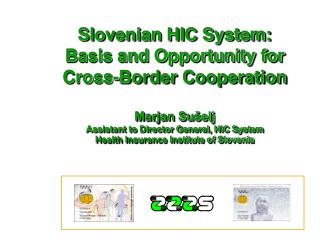 Slovenian HIC System:  Basis and Opportunity for Cross-Border Cooperation Marjan Su�elj