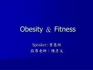 Obesity  &  Fitness