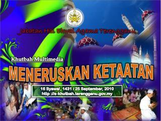 16  Syawal , 1431 / 25 September, 2010 http ://e-khutbah.terengganu.my